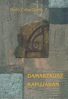 Bodó Csiba Gizella - Damaszkusz kapujában [antikvár]