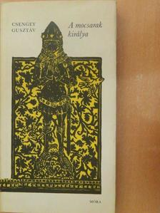Csengey Gusztáv - A mocsarak királya [antikvár]