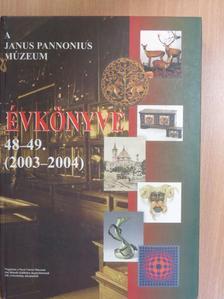 B. Horváth Csilla - A Janus Pannonius Múzeum Évkönyve 2003-2004 [antikvár]