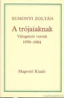 Sumonyi Zoltán - A trójaiaknak [antikvár]