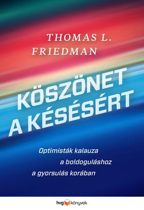 Thomas L. Friedman - Köszönet a késésért   Optimisták kalauza a boldoguláshoz a gyorsulás korában