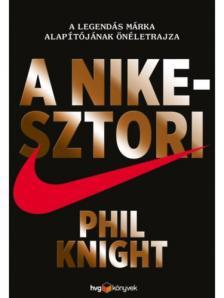 Knight, Phil - A NIKE-SZTORI - KÖTÖTT