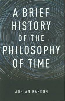 Adrian Bardon - A Brief History of the Philosophy of Time [antikvár]