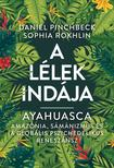 Daniel Pinchbeck, Sophia Rokhlin - Ayahuasca - A Lélek Indája