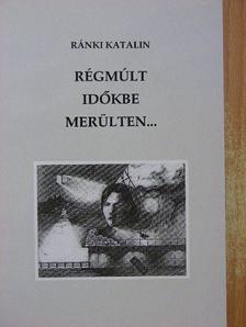 Ránki Katalin - Régmúlt időkbe merülten... [antikvár]