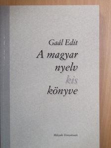 Gaál Edit - A magyar nyelv kis könyve [antikvár]