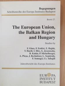 Glatz Ferenc - The European Union, the Balkan Region and Hungary I. [antikvár]