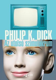 Philip K. Dick - Az utolsó szimulákrum