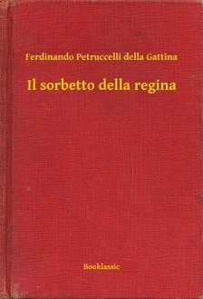 Gattina Ferdinando Petruccelli della - Il sorbetto della regina [eKönyv: epub, mobi]