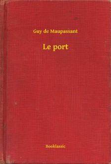 Guy de Maupassant - Le port [eKönyv: epub, mobi]