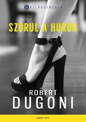 Robert Dugoni - Szorul a hurok