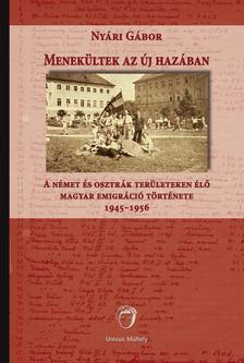 Nyári Gábor - Menekültek az új hazában - A német és osztrák területen élő magyar emigráció története 1945-1956