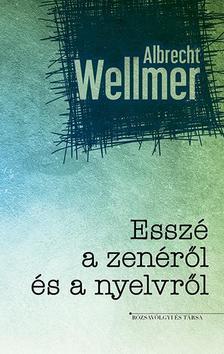 Albrecht Wellmer - Esszé a zenéről és a nyelvről