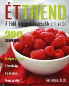 REINHARD, TONIA  MS,RD - Éttrend - A föld legegészségesebb ennivalói