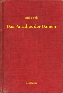 ÉMILE ZOLA - Das Paradies der Damen [eKönyv: epub, mobi]