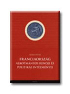 Ádám Péter - FRANCIAORSZÁG ALKOTMÁNYOS RENDJE ÉS POLITIKAI INTÉZMÉNYEI__