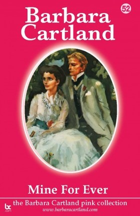 Barbara Cartland - 52. Mine For Ever [eKönyv: epub, mobi]