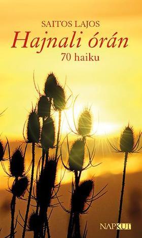 Saitos Lajos - Hajnali órán - 70 haiku