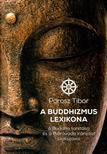 Porosz Tibor - A Buddhizmus lexikona - A Buddha tanítása és a théraváda irányzat szakszavai