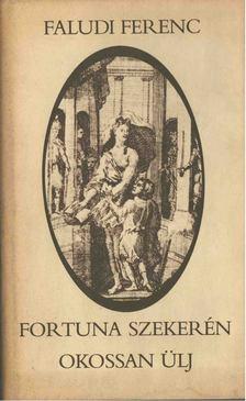 Faludi Ferenc - Fortuna szekerén okossan ülj [antikvár]