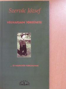 Szervác József - Végnapjaim története [antikvár]