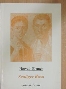 Horváth Elemér - Scaliger Rosa [antikvár]