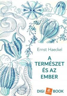ERNST HAECKEL - A természet és az ember [eKönyv: epub, mobi]