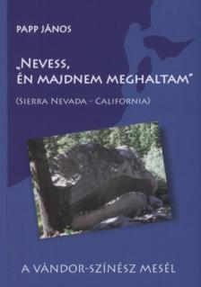 "Papp János - ""Nevess, én majdnem meghaltam""(Sierra Nevada - California)"