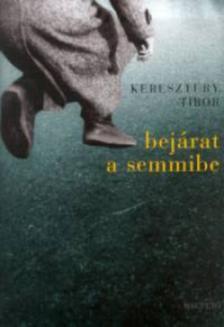 Keresztury Tibor - Bejárat a semmibe ***