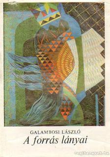 Galambosi László - A forrás lányai [antikvár]
