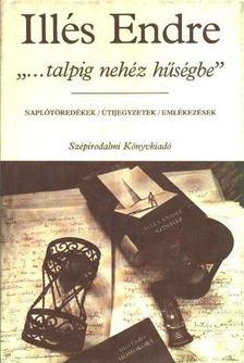 """Illés Endre - ,,...talpig nehéz hűségbe"""" [antikvár]"""