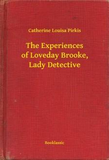 Pirkis Catherine Louisa - The Experiences of Loveday Brooke, Lady Detective [eKönyv: epub, mobi]