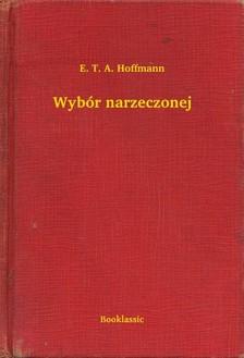 E. T. A. Hoffmann - Wybór narzeczonej [eKönyv: epub, mobi]