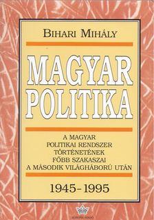 Bihari Mihály - Magyar politika 1945-1995 [antikvár]