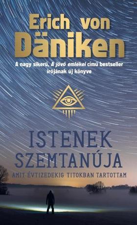 Erich von Däniken - Istenek szemtanúja - Amit évtizedekig titokban tartottam