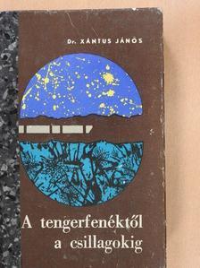 Dr. Xántus János - A tengerfenéktől a csillagokig [antikvár]