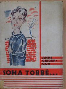 Anni Geiger-Gog - Soha többé... [antikvár]