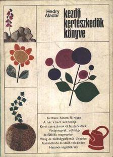 Hedry Aladár - Kezdő kertészkedők könyve [antikvár]