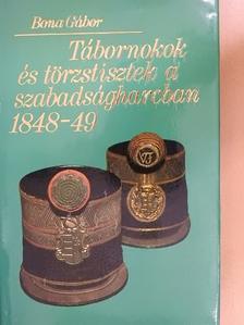 Bona Gábor - Tábornokok és törzstisztek a szabadságharcban 1848-49 [antikvár]