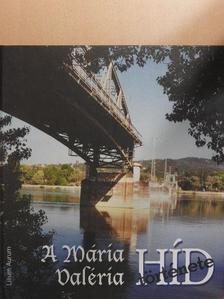 Bartusz Gyula - A Mária Valéria híd története [antikvár]
