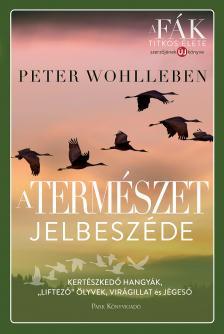 """Peter Wohlleben - A természet jelbeszéde - Kertészkedő hangyák, """"liftező"""" ölyvek, virágillat és jégeső"""