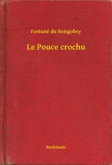 Boisgobey Fortuné du - Le Pouce crochu [eKönyv: epub, mobi]