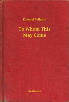 BELLAMY, EDWARD - To Whom This May Come [eKönyv: epub, mobi]