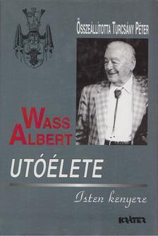 TURCSÁNY PÉTER - Wass Albert utóélete - Isten kenyere [antikvár]