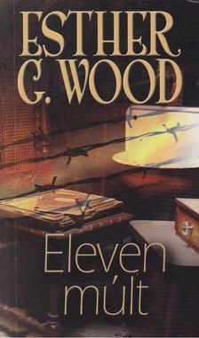 Esther G. Wood - Eleven múlt [antikvár]
