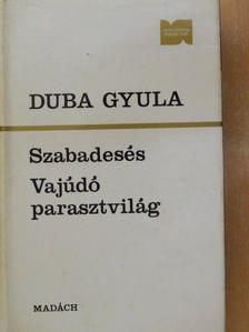 Duba Gyula - Szabadesés/Vajúdó parasztvilág [antikvár]