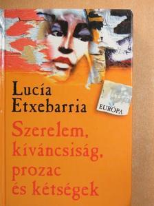 Lucía Etxebarria - Szerelem, kíváncsiság, prozac és kétségek [antikvár]