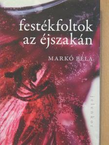 Markó Béla - Festékfoltok az éjszakán [antikvár]