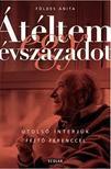 Földes Anita - Átéltem egy évszázadot - Utolsó interjúk Fejtő Ferenccel