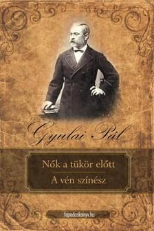 Gyulai Pál - Nők a tükör előtt - A vén színész [eKönyv: epub, mobi]